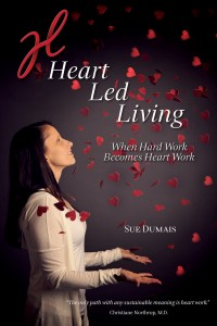 Heart Led Living ~ When Hard Work Becomes Heart Work