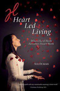 Heart Led Living ~ When Hard Work Becomes Heart Work